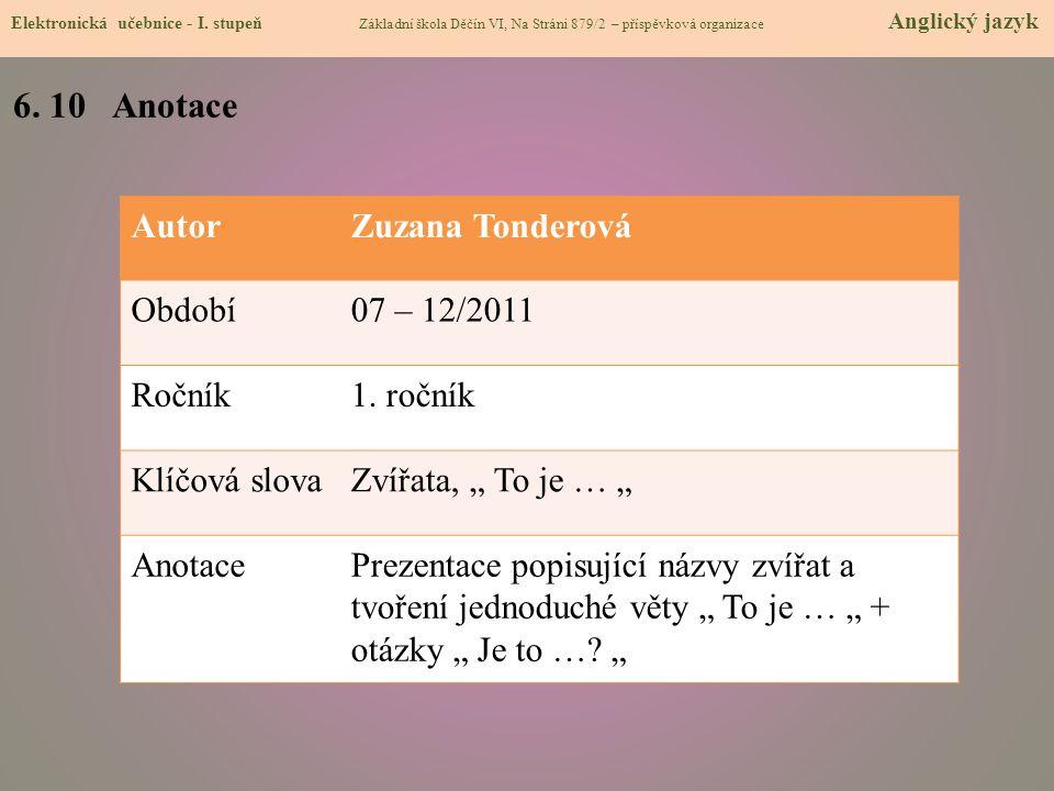 6. 10 Anotace Autor Zuzana Tonderová Období 07 – 12/2011 Ročník