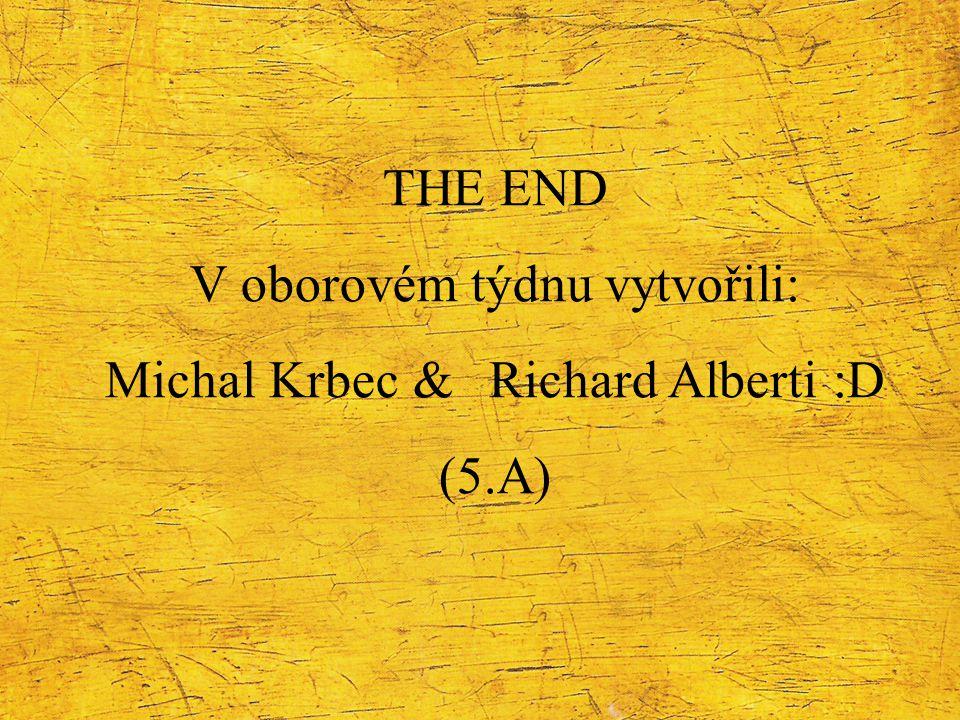 V oborovém týdnu vytvořili: Michal Krbec & Richard Alberti :D (5.A)