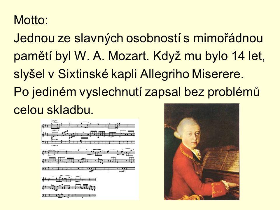 Motto: Jednou ze slavných osobností s mimořádnou. pamětí byl W. A. Mozart. Když mu bylo 14 let, slyšel v Sixtinské kapli Allegriho Miserere.