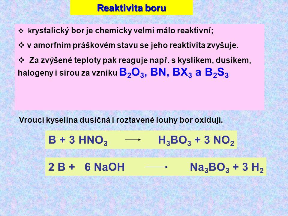B + 3 HNO3 H3BO3 + 3 NO2 2 B + 6 NaOH Na3BO3 + 3 H2