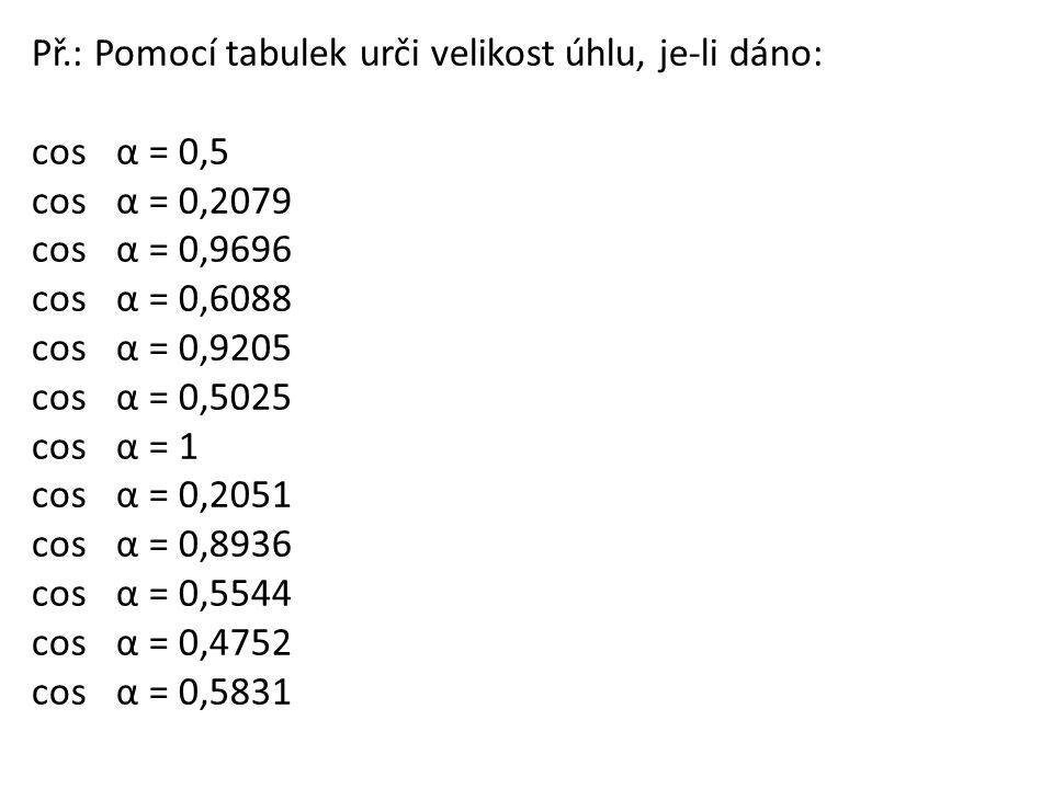 Př.: Pomocí tabulek urči velikost úhlu, je-li dáno: