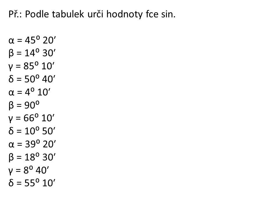 Př.: Podle tabulek urči hodnoty fce sin.