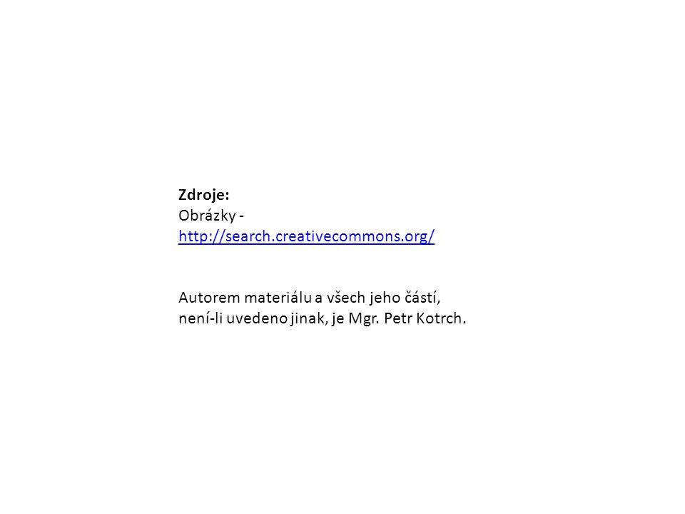 Zdroje: Obrázky - http://search.creativecommons.org/ Autorem materiálu a všech jeho částí, není-li uvedeno jinak, je Mgr.