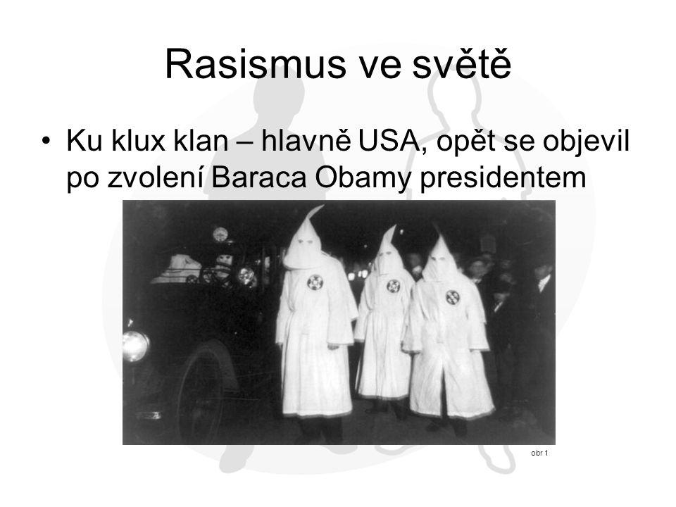 Rasismus ve světě Ku klux klan – hlavně USA, opět se objevil po zvolení Baraca Obamy presidentem.