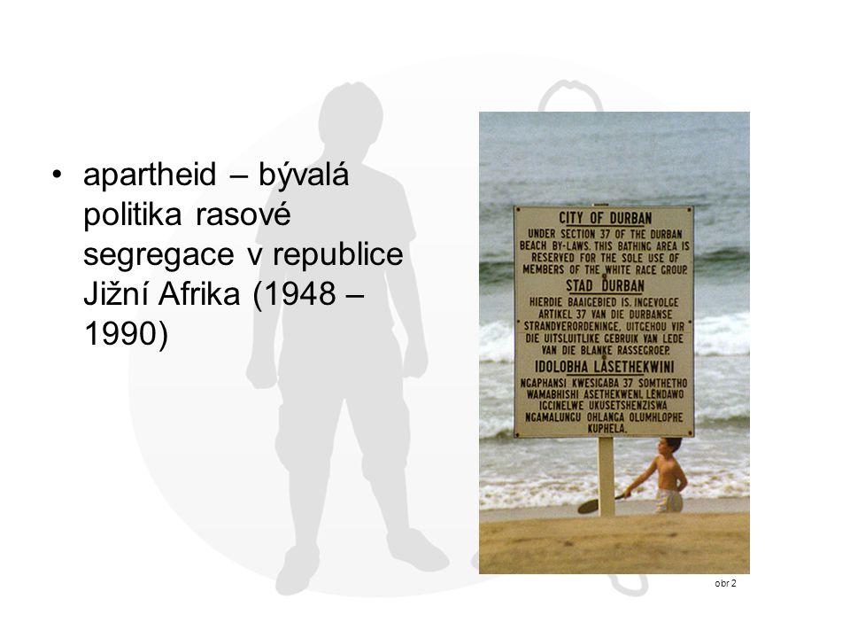 apartheid – bývalá politika rasové segregace v republice Jižní Afrika (1948 – 1990)