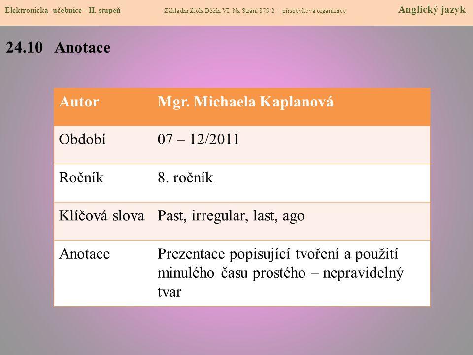 24.10 Anotace Autor Mgr. Michaela Kaplanová Období 07 – 12/2011 Ročník