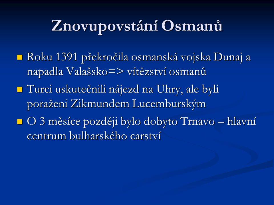 Znovupovstání Osmanů Roku 1391 překročila osmanská vojska Dunaj a napadla Valašsko=> vítězství osmanů.