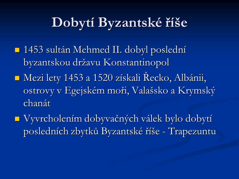 Dobytí Byzantské říše 1453 sultán Mehmed II. dobyl poslední byzantskou državu Konstantinopol.