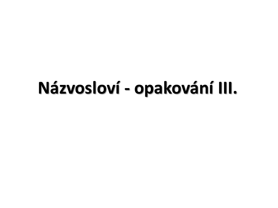 Názvosloví - opakování III.