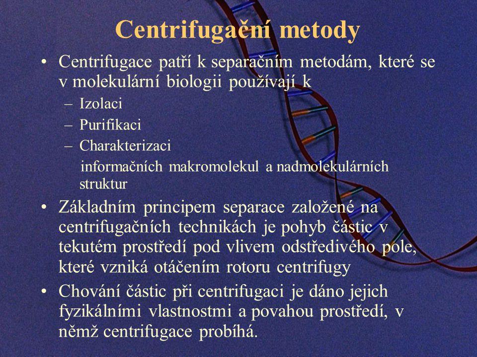 Centrifugační metody Centrifugace patří k separačním metodám, které se v molekulární biologii používají k.