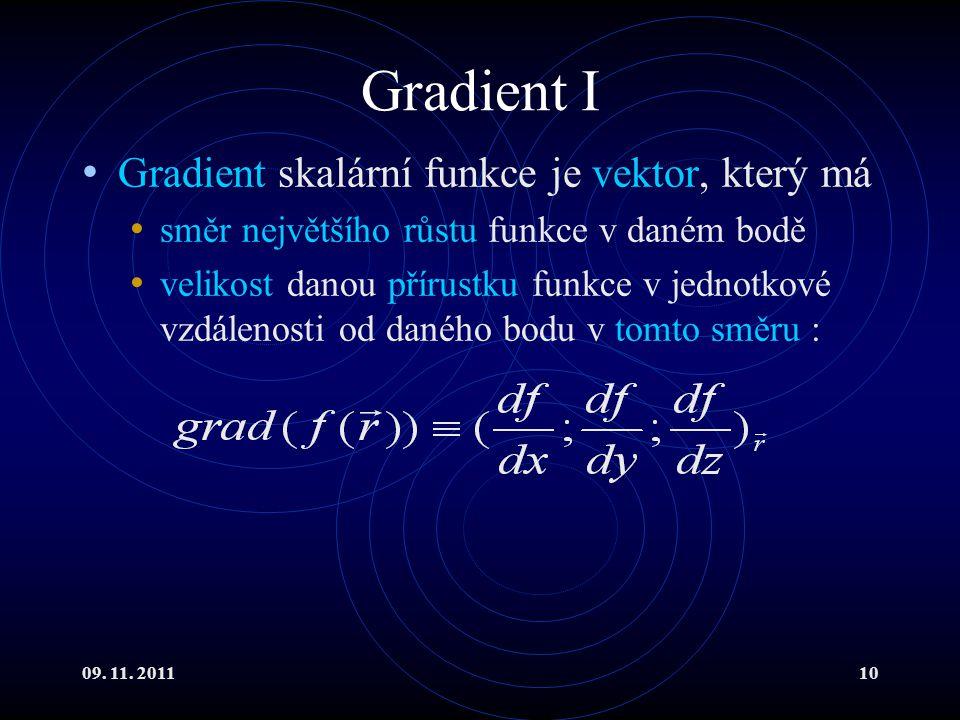 Gradient I Gradient skalární funkce je vektor, který má