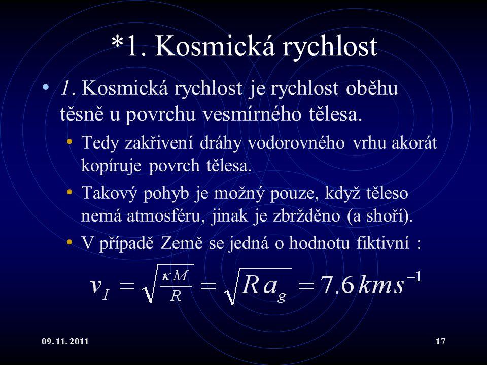 *1. Kosmická rychlost 1. Kosmická rychlost je rychlost oběhu těsně u povrchu vesmírného tělesa.