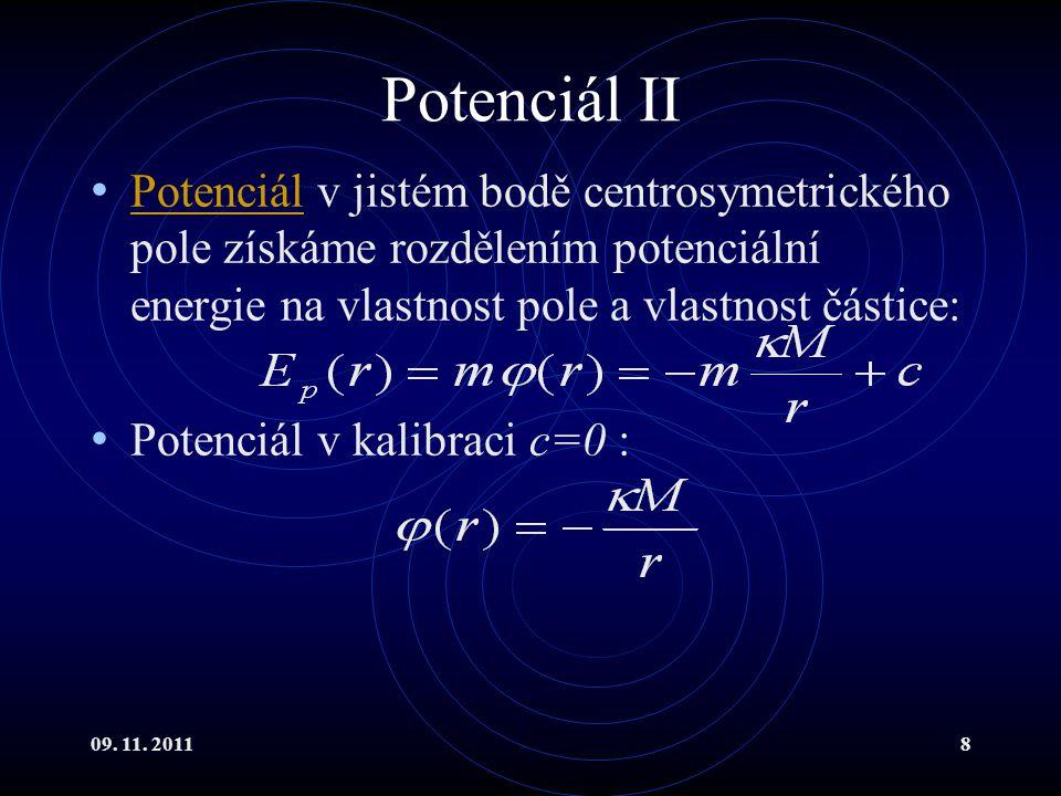 Potenciál II Potenciál v jistém bodě centrosymetrického pole získáme rozdělením potenciální energie na vlastnost pole a vlastnost částice: