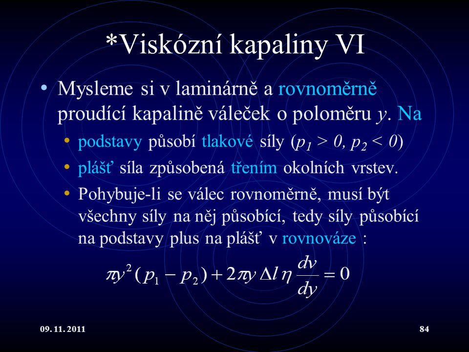 *Viskózní kapaliny VI Mysleme si v laminárně a rovnoměrně proudící kapalině váleček o poloměru y. Na.