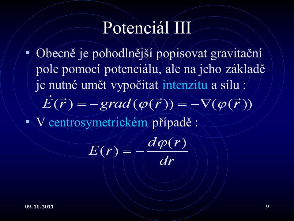 Potenciál III Obecně je pohodlnější popisovat gravitační pole pomocí potenciálu, ale na jeho základě je nutné umět vypočítat intenzitu a sílu :