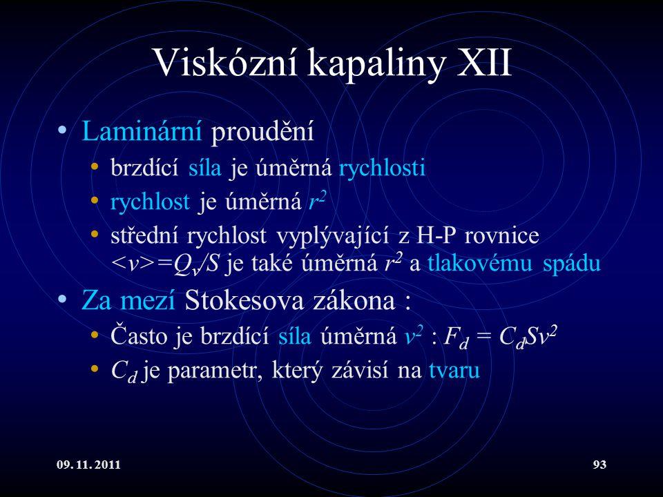 Viskózní kapaliny XII Laminární proudění Za mezí Stokesova zákona :