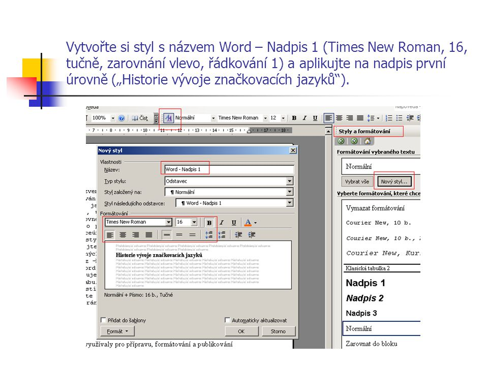 """Vytvořte si styl s názvem Word – Nadpis 1 (Times New Roman, 16, tučně, zarovnání vlevo, řádkování 1) a aplikujte na nadpis první úrovně (""""Historie vývoje značkovacích jazyků )."""