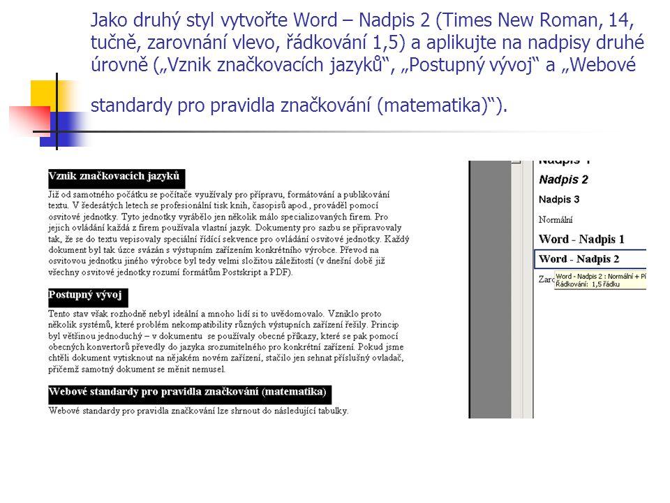 """Jako druhý styl vytvořte Word – Nadpis 2 (Times New Roman, 14, tučně, zarovnání vlevo, řádkování 1,5) a aplikujte na nadpisy druhé úrovně (""""Vznik značkovacích jazyků , """"Postupný vývoj a """"Webové standardy pro pravidla značkování (matematika) )."""