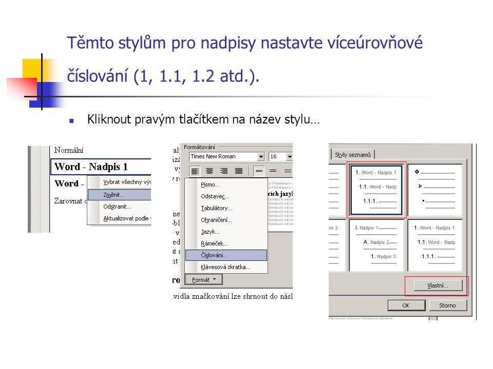 Těmto stylům pro nadpisy nastavte víceúrovňové číslování (1, 1. 1, 1