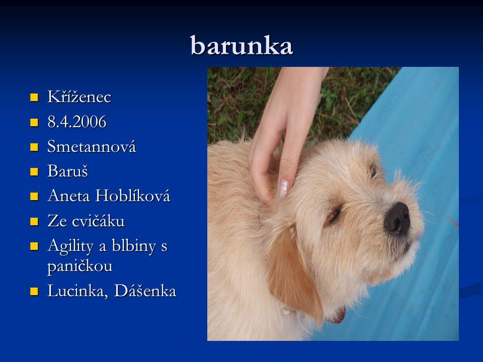 barunka Kříženec 8.4.2006 Smetannová Baruš Aneta Hoblíková Ze cvičáku