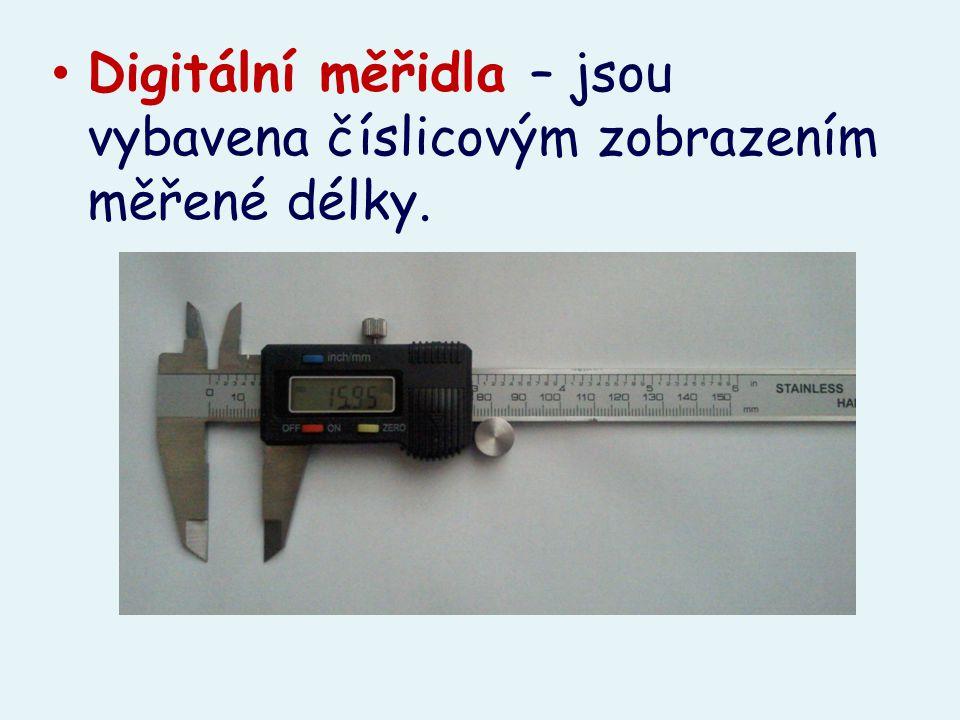 Digitální měřidla – jsou vybavena číslicovým zobrazením měřené délky.