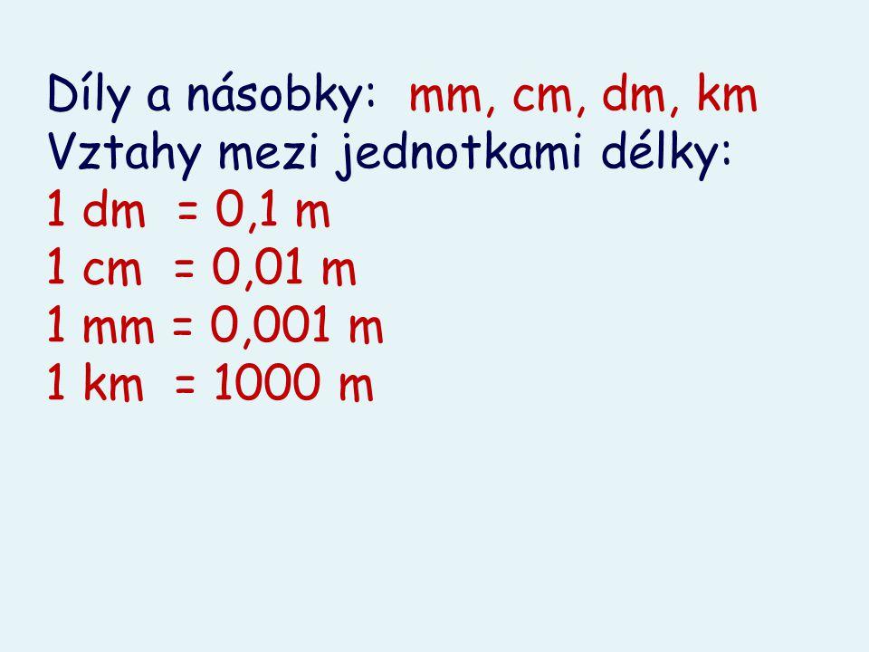 Díly a násobky: mm, cm, dm, km