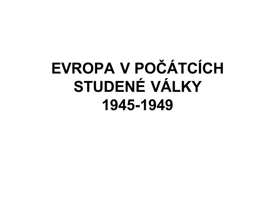 EVROPA V POČÁTCÍCH STUDENÉ VÁLKY 1945-1949