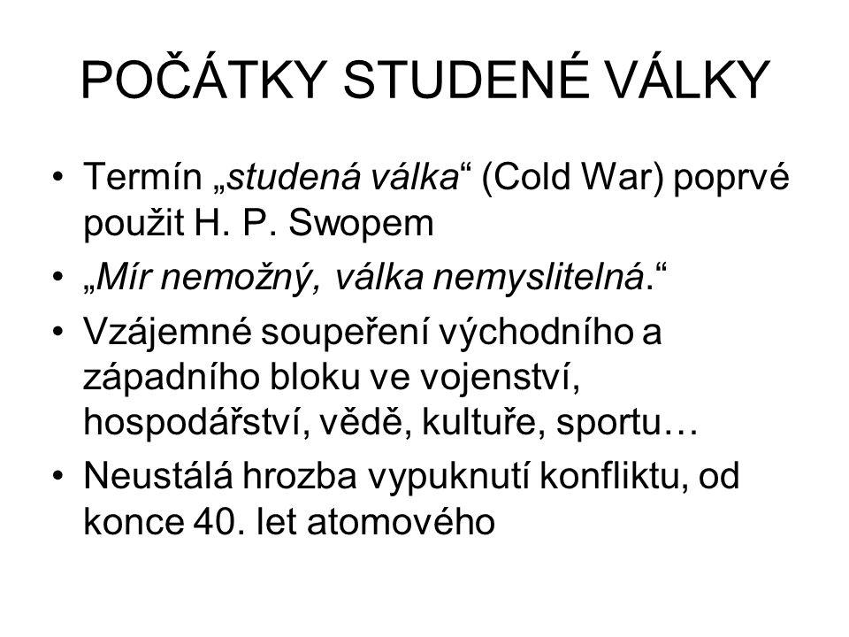 """POČÁTKY STUDENÉ VÁLKY Termín """"studená válka (Cold War) poprvé použit H. P. Swopem. """"Mír nemožný, válka nemyslitelná."""