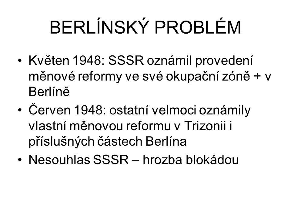 BERLÍNSKÝ PROBLÉM Květen 1948: SSSR oznámil provedení měnové reformy ve své okupační zóně + v Berlíně.