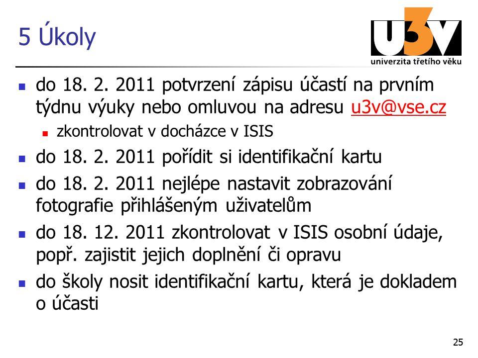 5 Úkoly do 18. 2. 2011 potvrzení zápisu účastí na prvním týdnu výuky nebo omluvou na adresu u3v@vse.cz.