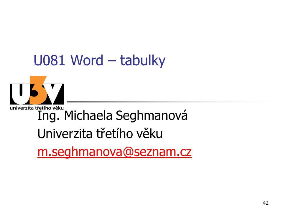 U081 Word – tabulky Ing. Michaela Seghmanová Univerzita třetího věku