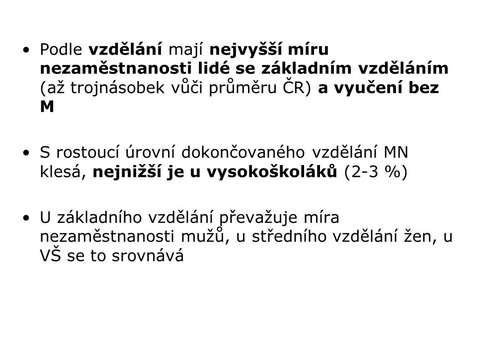 Podle vzdělání mají nejvyšší míru nezaměstnanosti lidé se základním vzděláním (až trojnásobek vůči průměru ČR) a vyučení bez M