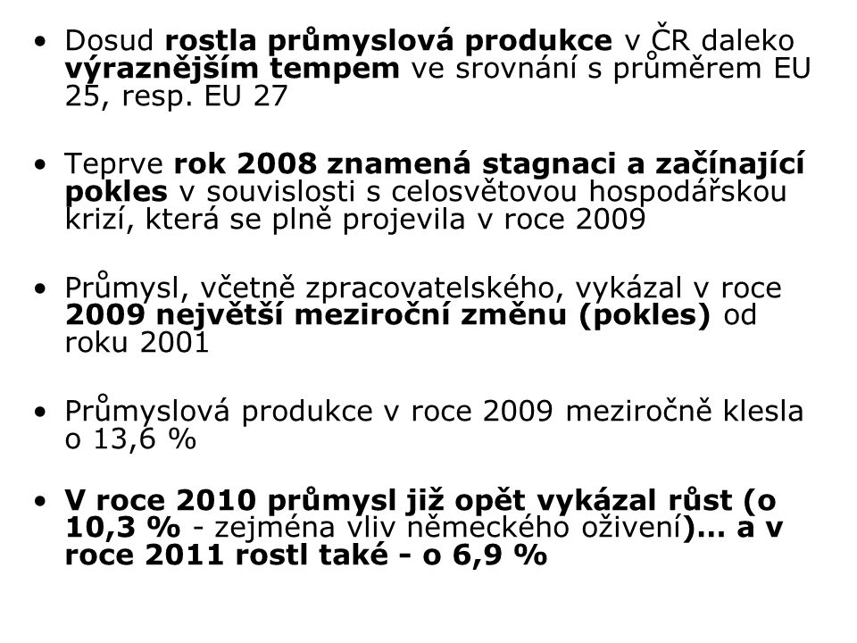 Dosud rostla průmyslová produkce v ČR daleko výraznějším tempem ve srovnání s průměrem EU 25, resp. EU 27