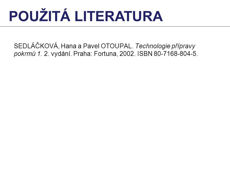 použitá literatura SEDLÁČKOVÁ, Hana a Pavel OTOUPAL.