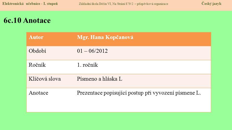 6c.10 Anotace Autor Mgr. Hana Kopčanová Období 01 – 06/2012 Ročník