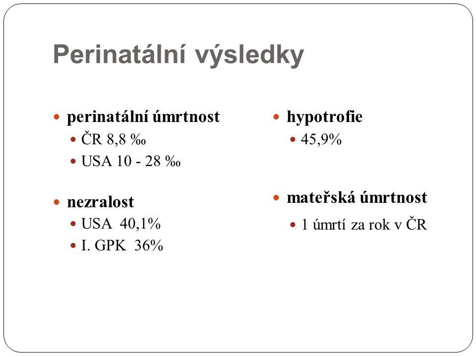 Perinatální výsledky perinatální úmrtnost nezralost hypotrofie