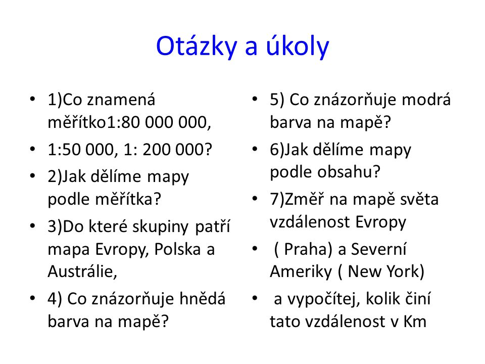 Otázky a úkoly 1)Co znamená měřítko1:80 000 000, 1:50 000, 1: 200 000