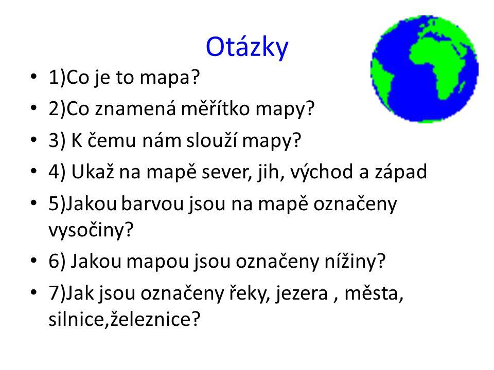 Otázky 1)Co je to mapa 2)Co znamená měřítko mapy