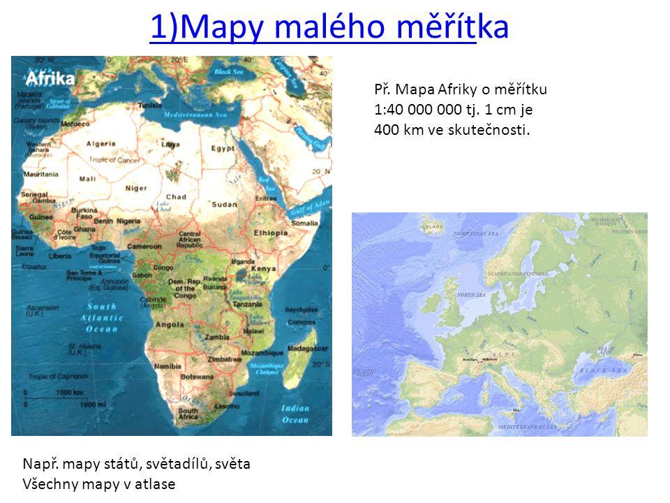 1)Mapy malého měřítka Př. Mapa Afriky o měřítku