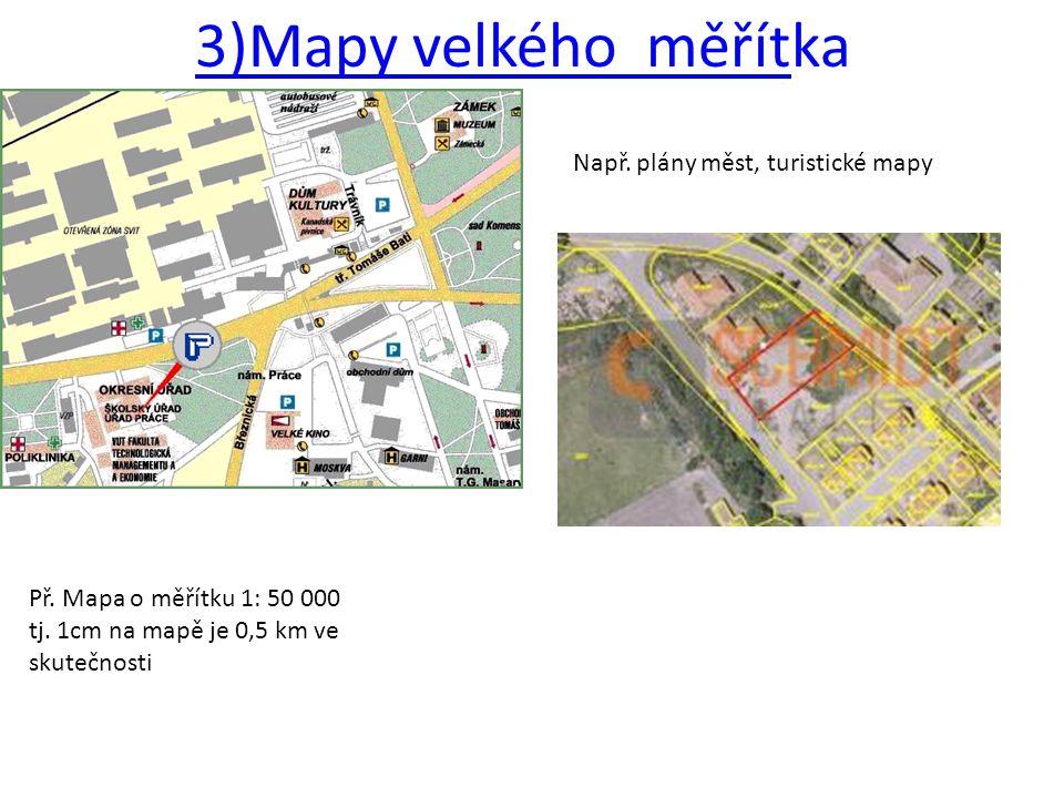 3)Mapy velkého měřítka Např. plány měst, turistické mapy