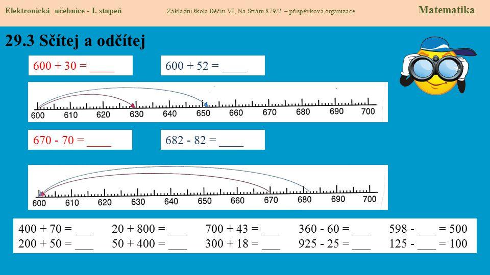 29.3 Sčítej a odčítej 600 + 30 = ____ 600 + 52 = ____ 670 - 70 = ____