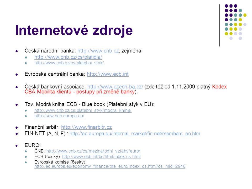 Internetové zdroje Česká národní banka: http://www.cnb.cz, zejména: