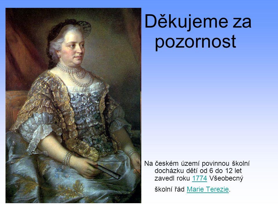 Děkujeme za pozornost Na českém území povinnou školní docházku dětí od 6 do 12 let zavedl roku 1774 Všeobecný školní řád Marie Terezie.