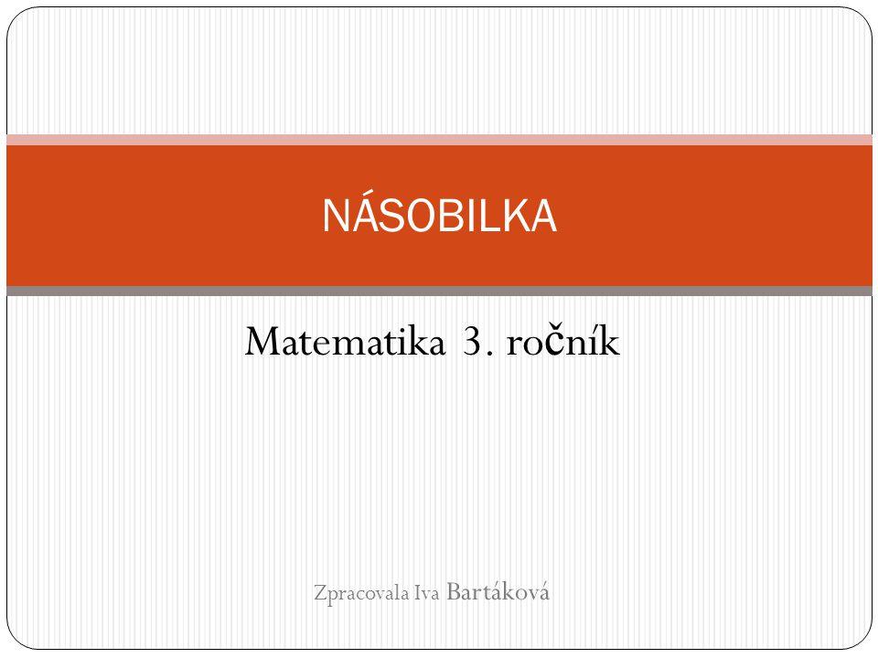 Matematika 3. ročník Zpracovala Iva Bartáková