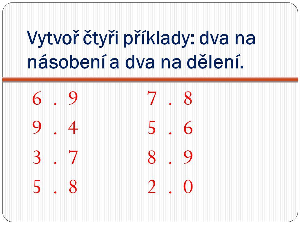 Vytvoř čtyři příklady: dva na násobení a dva na dělení.