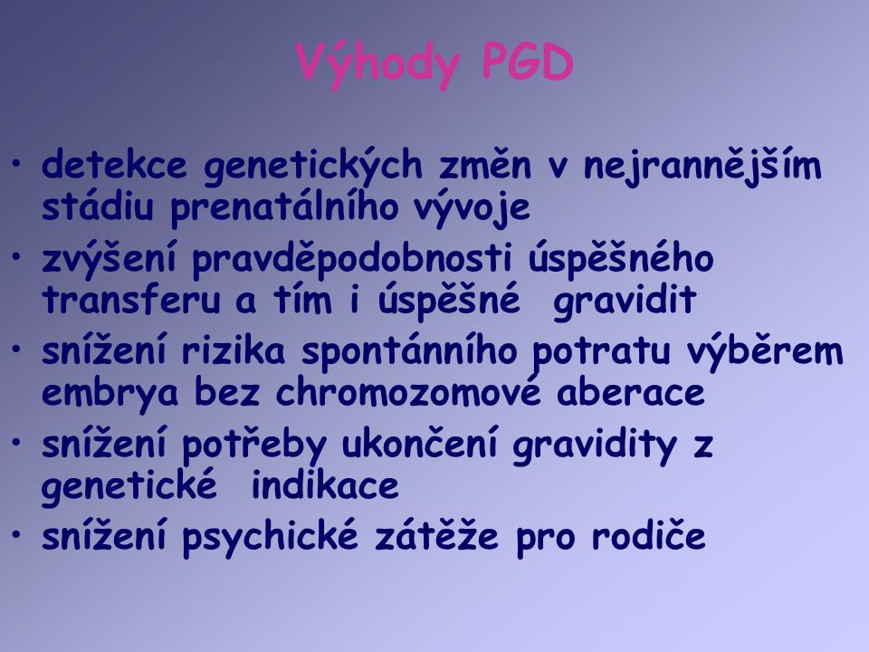 Výhody PGD detekce genetických změn v nejrannějším stádiu prenatálního vývoje.
