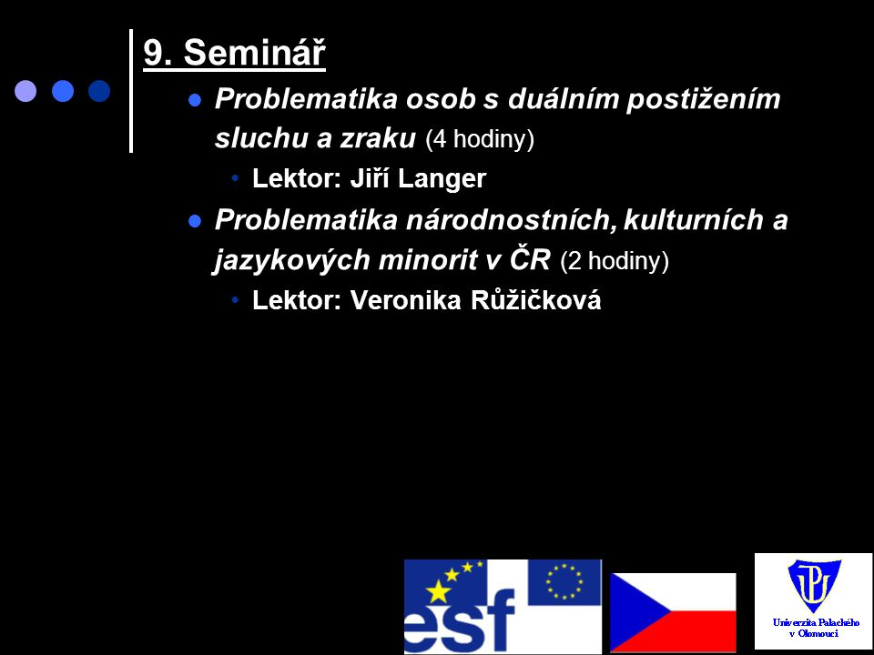 9. Seminář Problematika osob s duálním postižením sluchu a zraku (4 hodiny) Lektor: Jiří Langer.