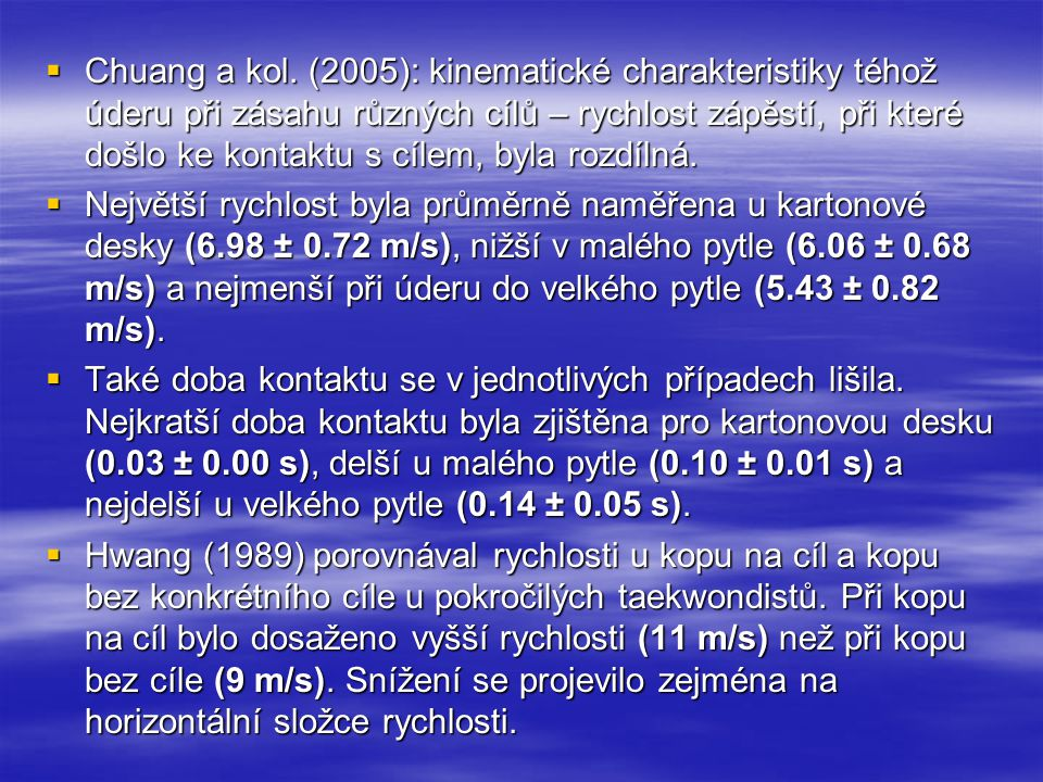 Chuang a kol. (2005): kinematické charakteristiky téhož úderu při zásahu různých cílů – rychlost zápěstí, při které došlo ke kontaktu s cílem, byla rozdílná.