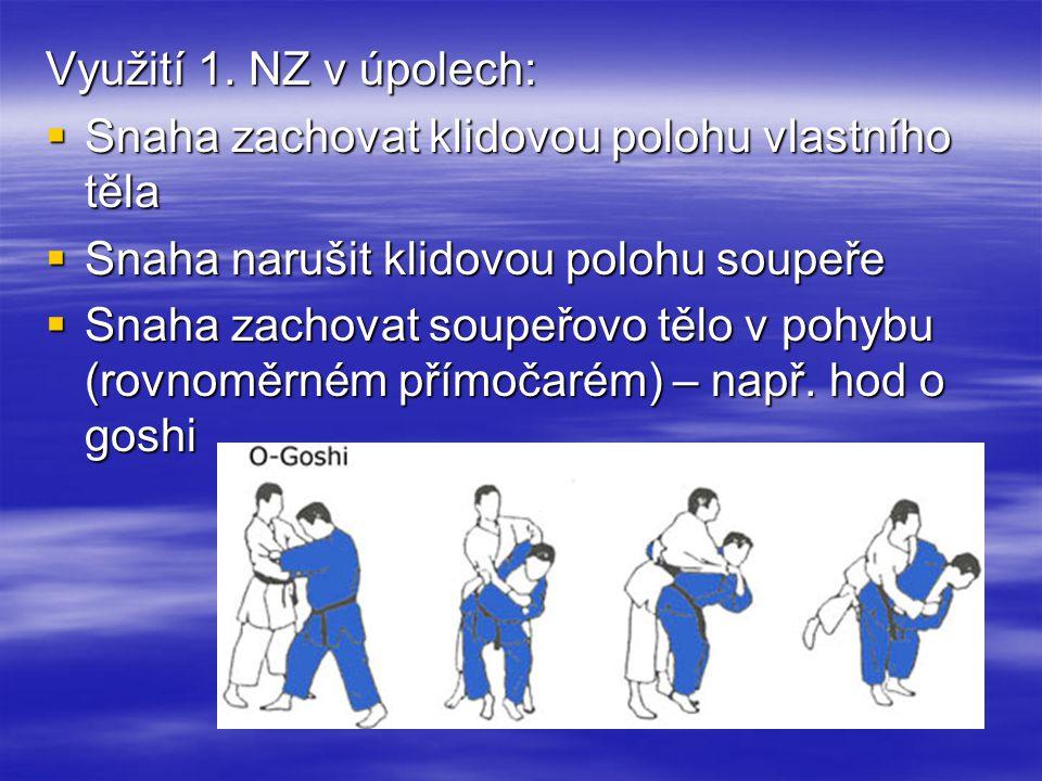 Využití 1. NZ v úpolech: Snaha zachovat klidovou polohu vlastního těla. Snaha narušit klidovou polohu soupeře.