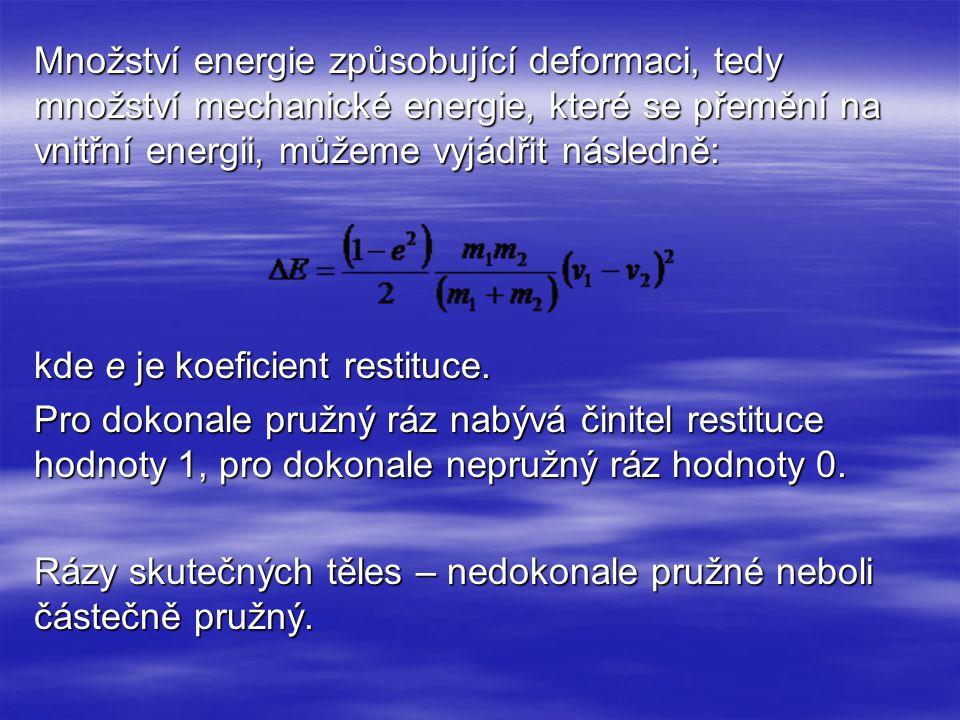Množství energie způsobující deformaci, tedy množství mechanické energie, které se přemění na vnitřní energii, můžeme vyjádřit následně: